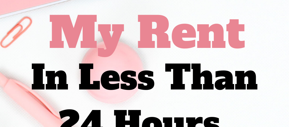 Shows how I made my rent in less than 24 houra